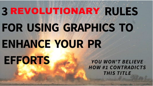 3 REVOLUTIONARY RULES FOR USING GRAPHICS TO ENHANCE YOUR PR EFFORTS